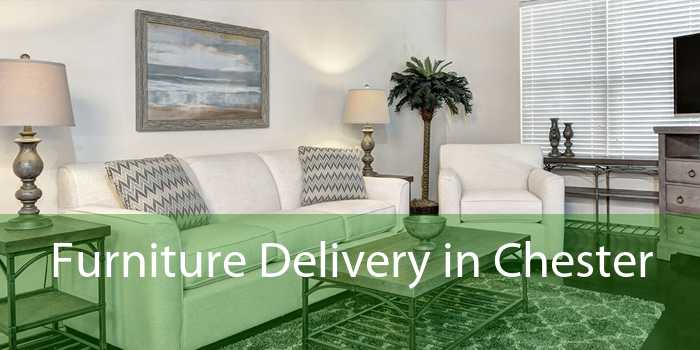 Furniture Delivery in Chester