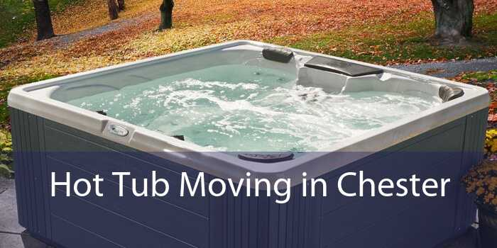 Hot Tub Moving in Chester